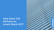 /Userfiles/2020/03-Mar/How-Does-VDI-Perform-on-Azure-Stack-HCI.png